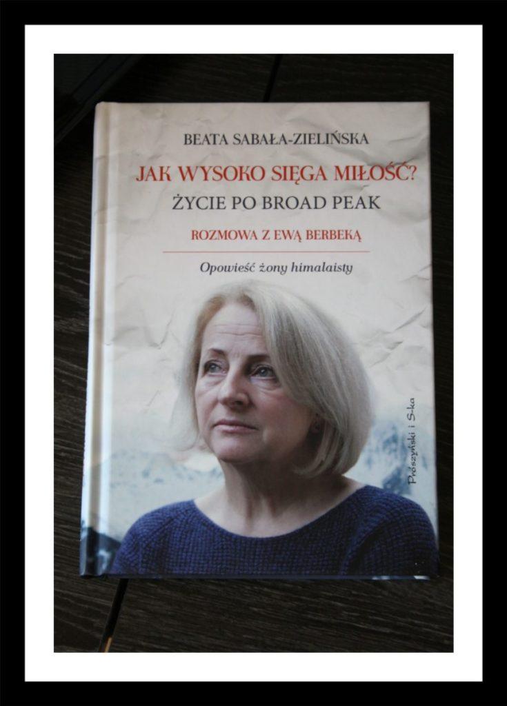 """""""Jak wysoko sięga miłość. Życie po Broad Peak""""– Beata Sabała – Zielińska"""