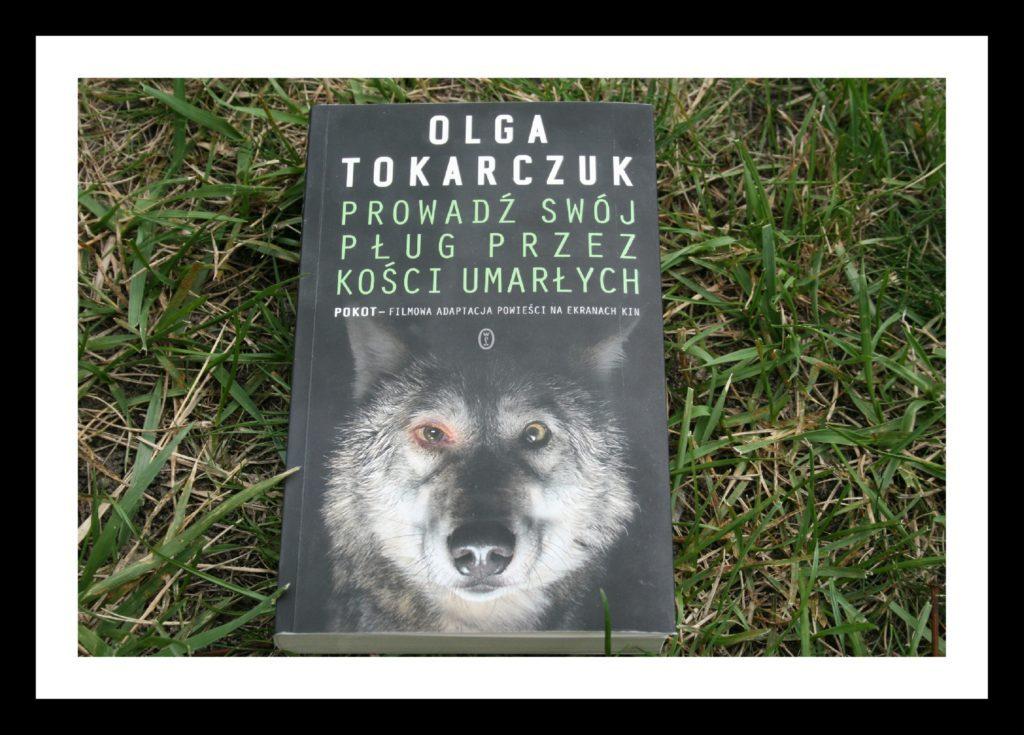 """""""Prowadź swój pług przez kości umarłych"""" – Olga Tokarczuk"""