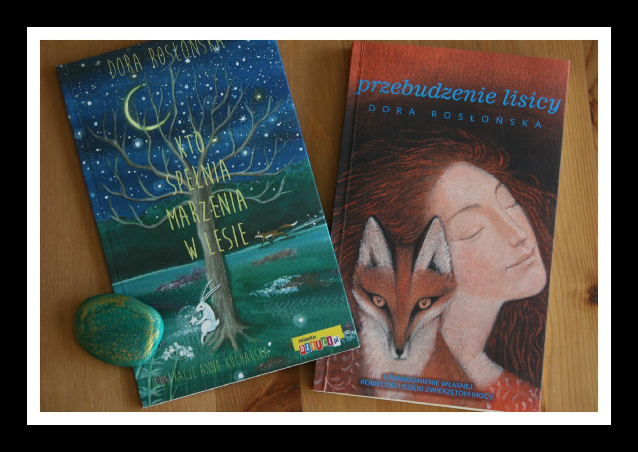 """""""Przebudzenie lisicy"""", """"Kto spełnia marzenia w lesie"""" – Dora Rosłońska"""