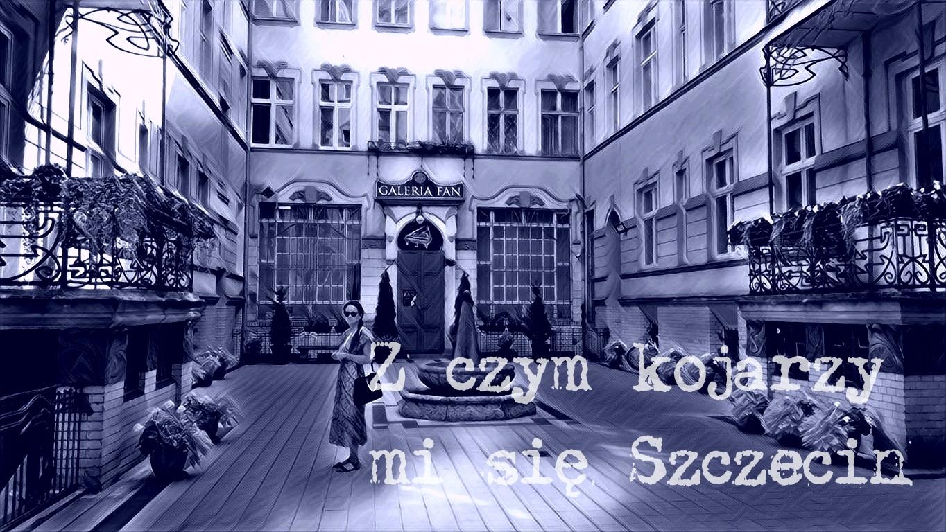 Z czym kojarzy mi się Szczecin?