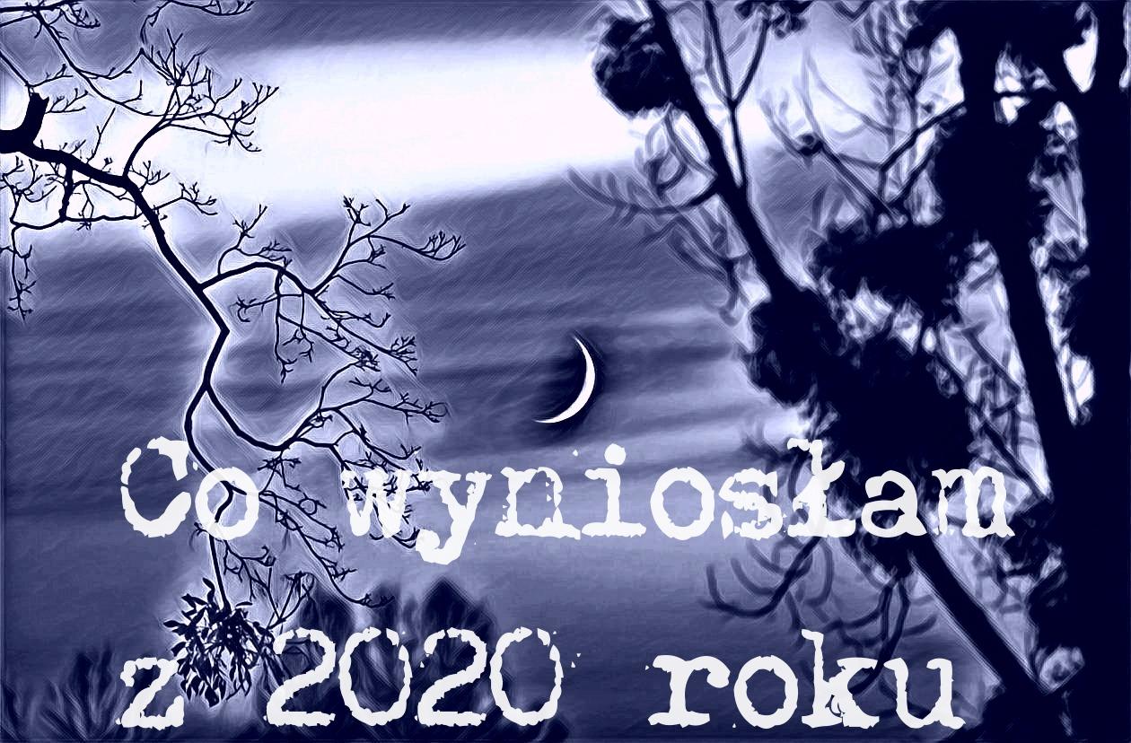 Co wyniosłam z 2020 roku